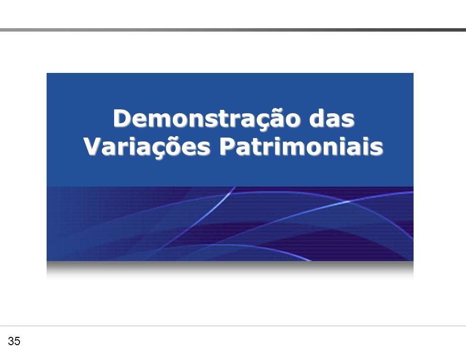 Demonstração das Variações Patrimoniais 35 05.04.00 – Demonstração das Variações Patrimoniais