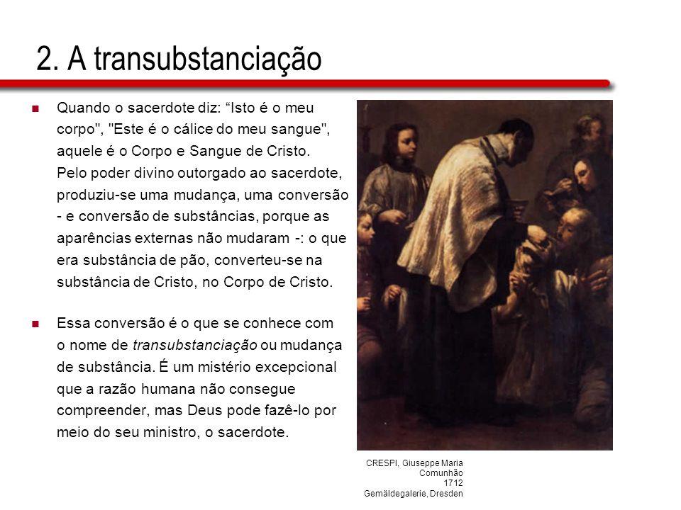 """2. A transubstanciação Quando o sacerdote diz: """"Isto é o meu corpo"""