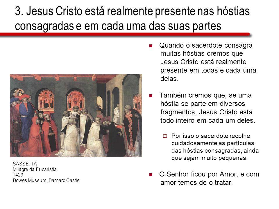 3. Jesus Cristo está realmente presente nas hóstias consagradas e em cada uma das suas partes Quando o sacerdote consagra muitas hóstias cremos que Je