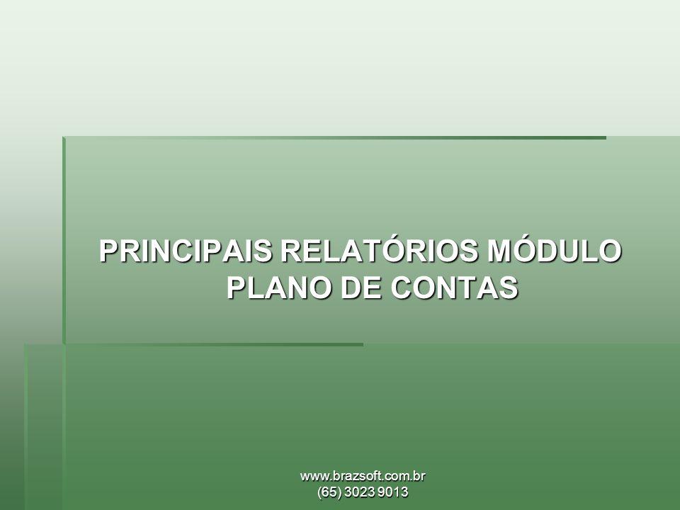 www.brazsoft.com.br (65) 3023 9013 PRINCIPAIS RELATÓRIOS MÓDULO PLANO DE CONTAS
