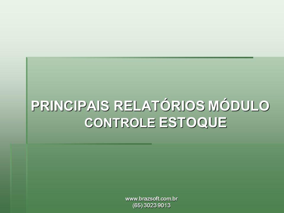 www.brazsoft.com.br (65) 3023 9013 PRINCIPAIS RELATÓRIOS MÓDULO CONTROLE ESTOQUE