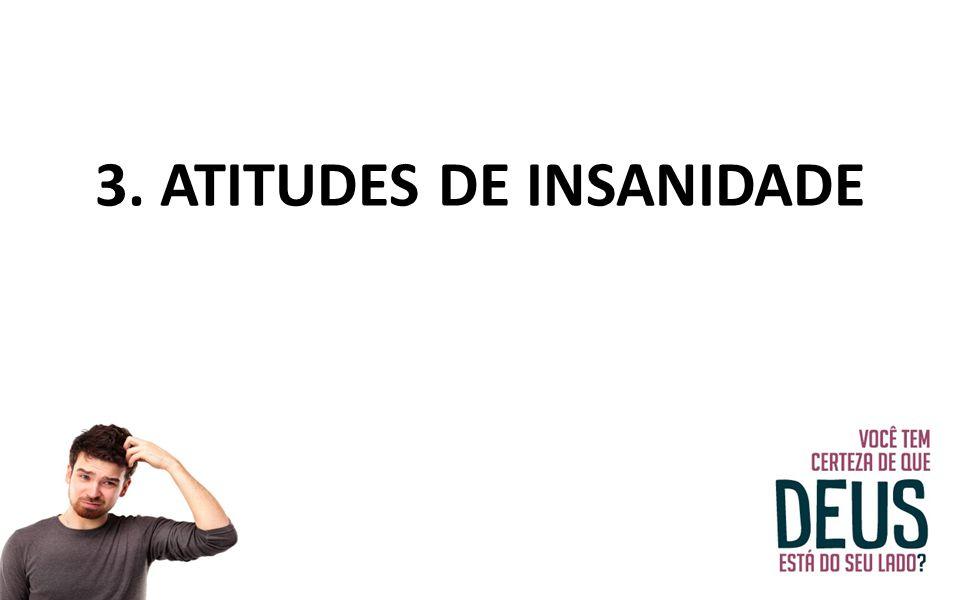 3. ATITUDES DE INSANIDADE