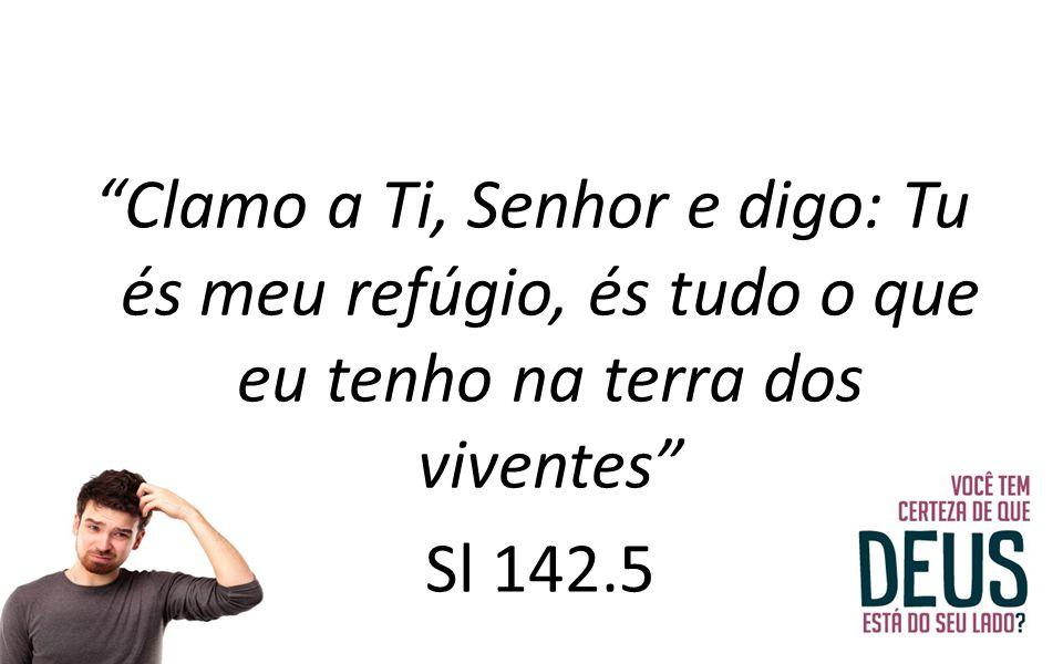 """""""Clamo a Ti, Senhor e digo: Tu és meu refúgio, és tudo o que eu tenho na terra dos viventes"""" Sl 142.5"""
