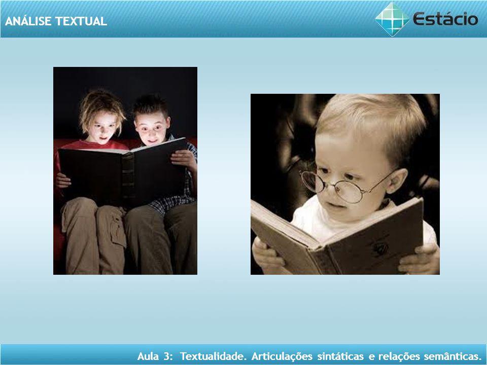 ANÁLISE TEXTUAL Aula 3: Textualidade. Articulações sintáticas e relações semânticas. ANALISE TEXTUAL Aula 3: Textualidade. Articulações sintáticas e r