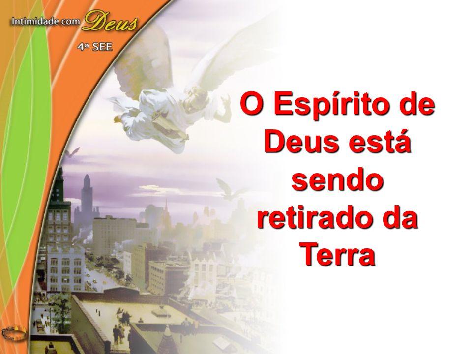 O Espírito de Deus está sendo retirado da Terra