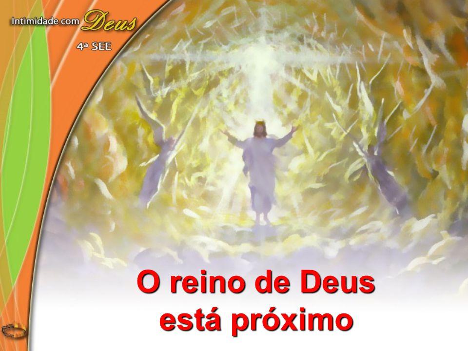 O reino de Deus está próximo