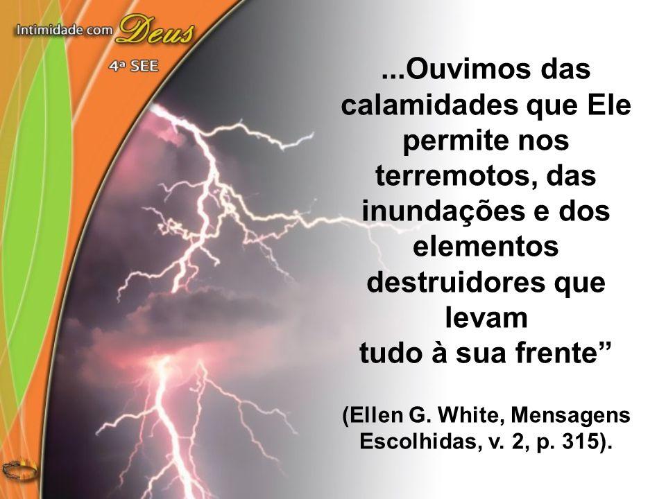 """...Ouvimos das calamidades que Ele permite nos terremotos, das inundações e dos elementos destruidores que levam tudo à sua frente"""" (Ellen G. White, M"""