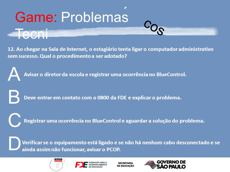 Game: Problemas Tecni ´ cos 11. Roberto supõe que um dos computadores está com problema de IP. Qual das alternativas abaixo está CORRETA ? Clicar em I