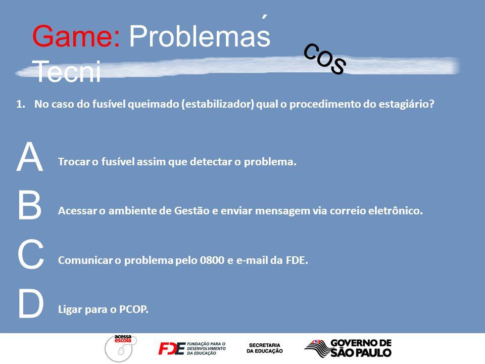 cos Game: Problemas Tecni ´ Sejam bem-vindos ao Game PROBLEMAS TÉCNICOS Uma disputa onde todos ganharão conhecimentos!
