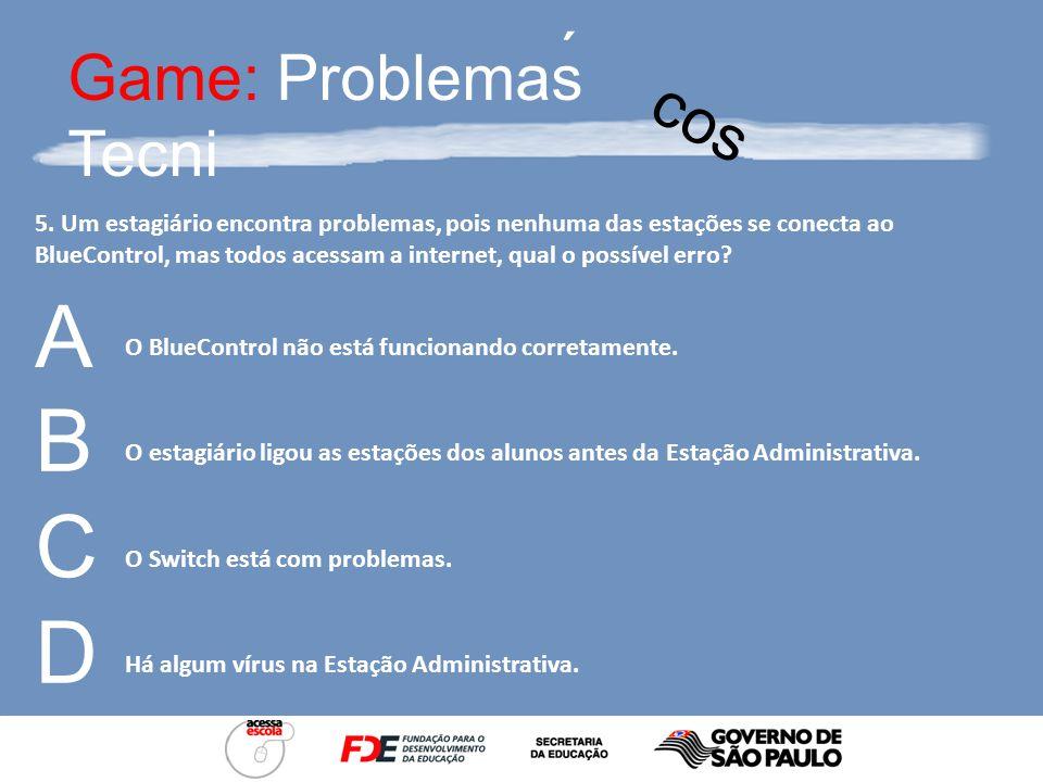 Game: Problemas Tecni ´ cos 4. Um estagiário não consegue se Logar no BlueControl. Qual das alternativas não representa o problema? O cabo de uma esta