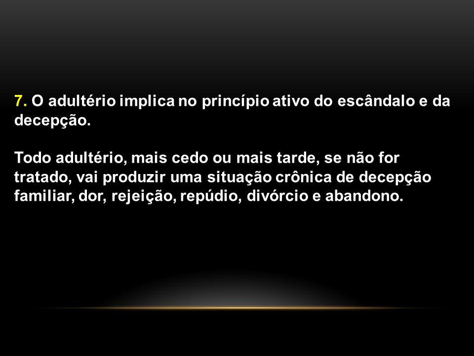 7.O adultério implica no princípio ativo do escândalo e da decepção.