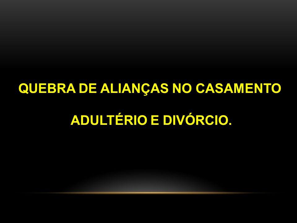 QUEBRA DE ALIANÇAS NO CASAMENTO ADULTÉRIO E DIVÓRCIO.