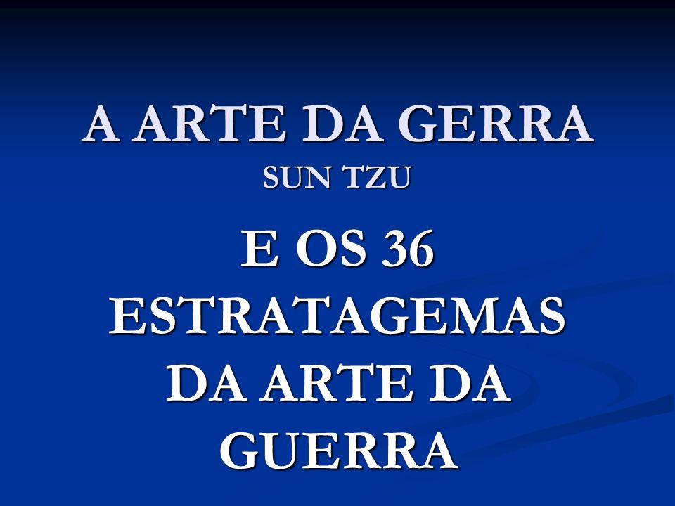A ARTE DA GERRA SUN TZU E OS 36 ESTRATAGEMAS DA ARTE DA GUERRA