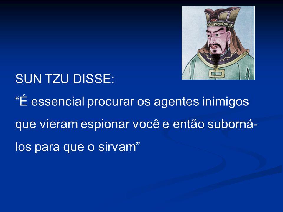 """SUN TZU DISSE: """"É essencial procurar os agentes inimigos que vieram espionar você e então suborná- los para que o sirvam"""""""