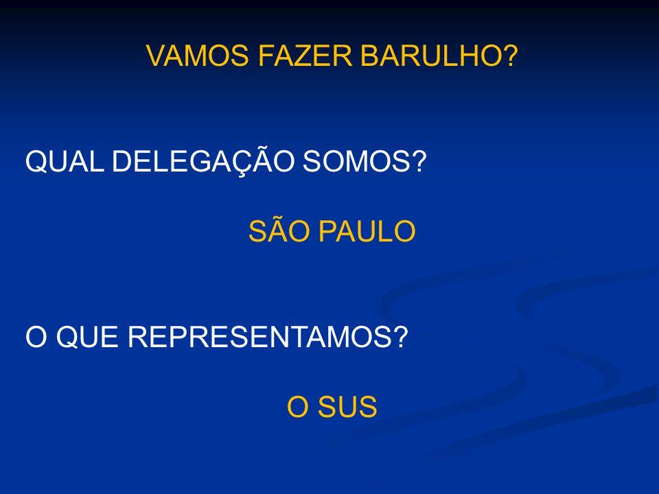 VAMOS FAZER BARULHO? QUAL DELEGAÇÃO SOMOS? SÃO PAULO O QUE REPRESENTAMOS? O SUS