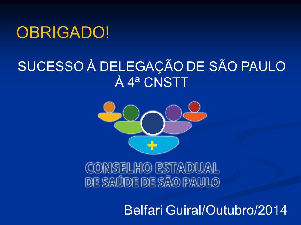 OBRIGADO! SUCESSO À DELEGAÇÃO DE SÃO PAULO À 4ª CNSTT Belfari Guiral/Outubro/2014
