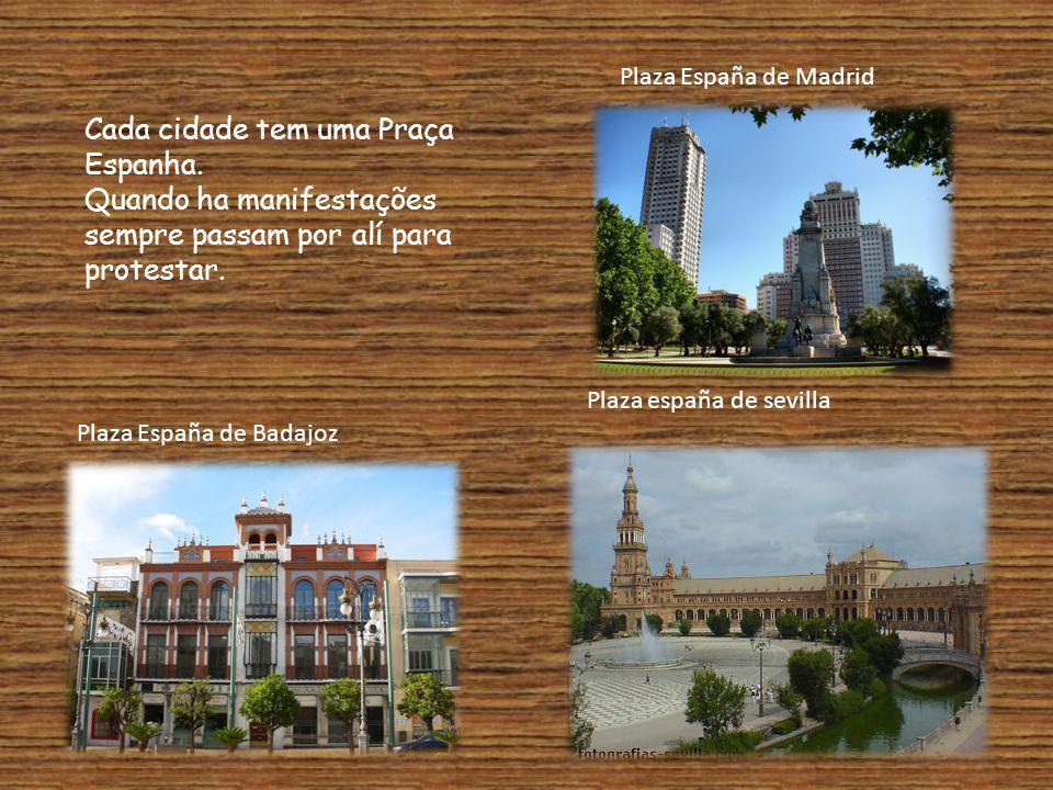 Cada cidade tem uma Praça Espanha. Quando ha manifestações sempre passam por alí para protestar. Plaza España de Madrid Plaza España de Badajoz Plaza