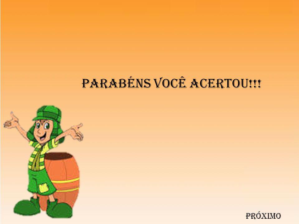 PARABÉNS VOCÊ ACERTOU!!! PRÓXIMO