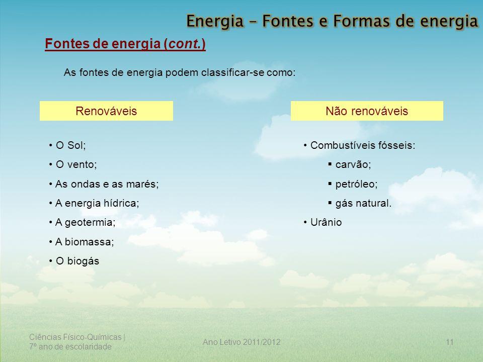 Ciências Físico-Químicas | 7º ano de escolaridade 11Ano Letivo 2011/2012 Fontes de energia (cont.) As fontes de energia podem classificar-se como: Ren