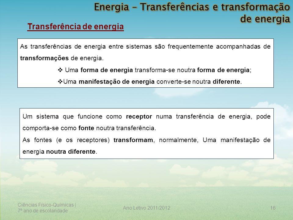 Ciências Físico-Químicas | 7º ano de escolaridade 16Ano Letivo 2011/2012 Transferência de energia As transferências de energia entre sistemas são freq