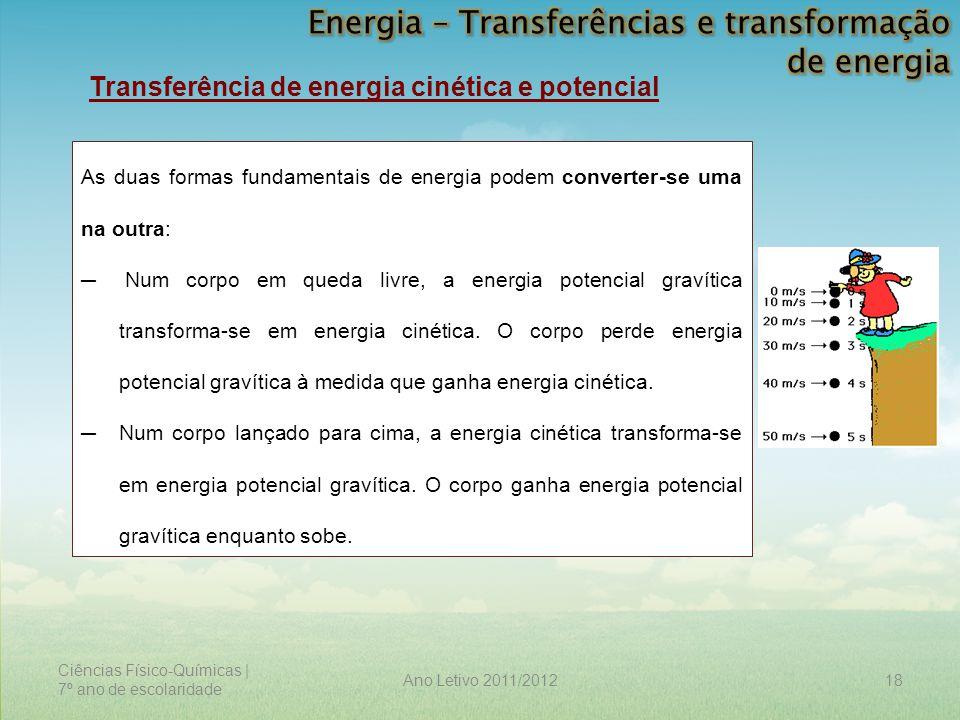 Ciências Físico-Químicas | 7º ano de escolaridade 18Ano Letivo 2011/2012 Transferência de energia cinética e potencial As duas formas fundamentais de