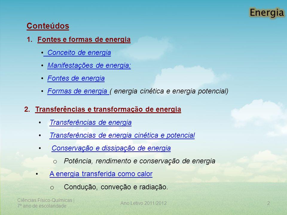 Ciências Físico-Químicas | 7º ano de escolaridade 2Ano Letivo 2011/2012 Conteúdos 1.Fontes e formas de energia Conceito de energia Manifestações de en