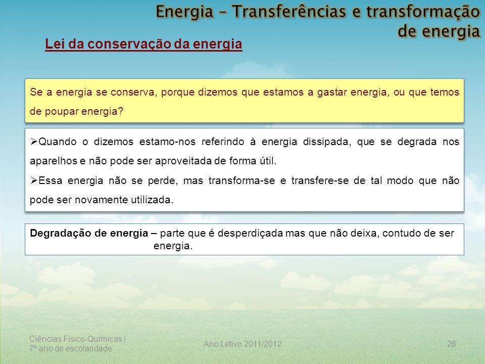 Ciências Físico-Químicas | 7º ano de escolaridade 26Ano Letivo 2011/2012 Lei da conservação da energia Se a energia se conserva, porque dizemos que es
