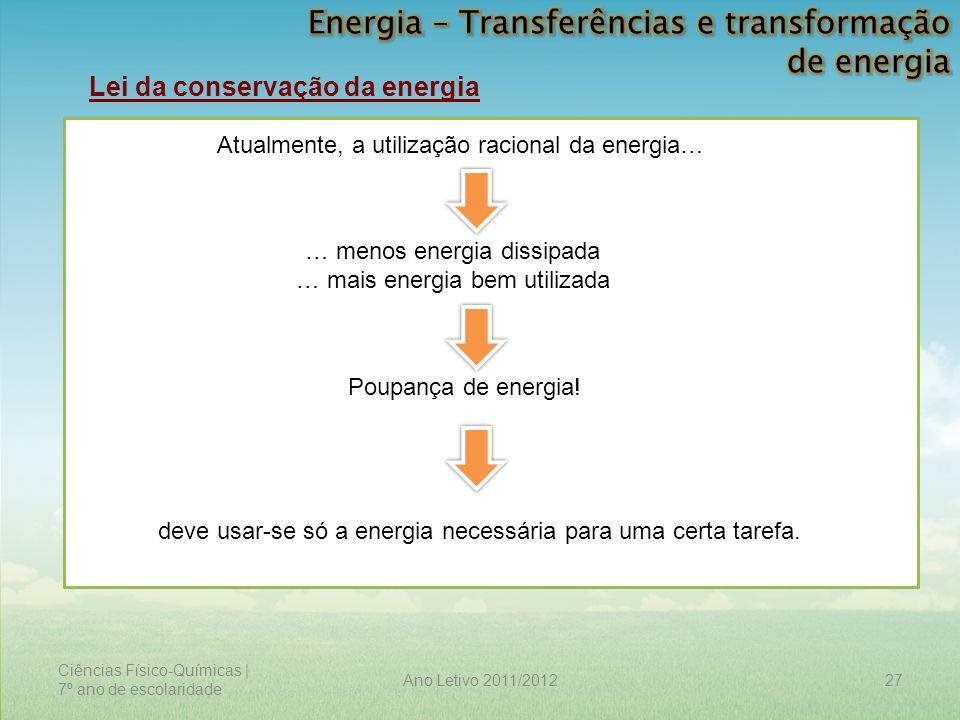 Ciências Físico-Químicas | 7º ano de escolaridade 27Ano Letivo 2011/2012 Lei da conservação da energia Atualmente, a utilização racional da energia… …