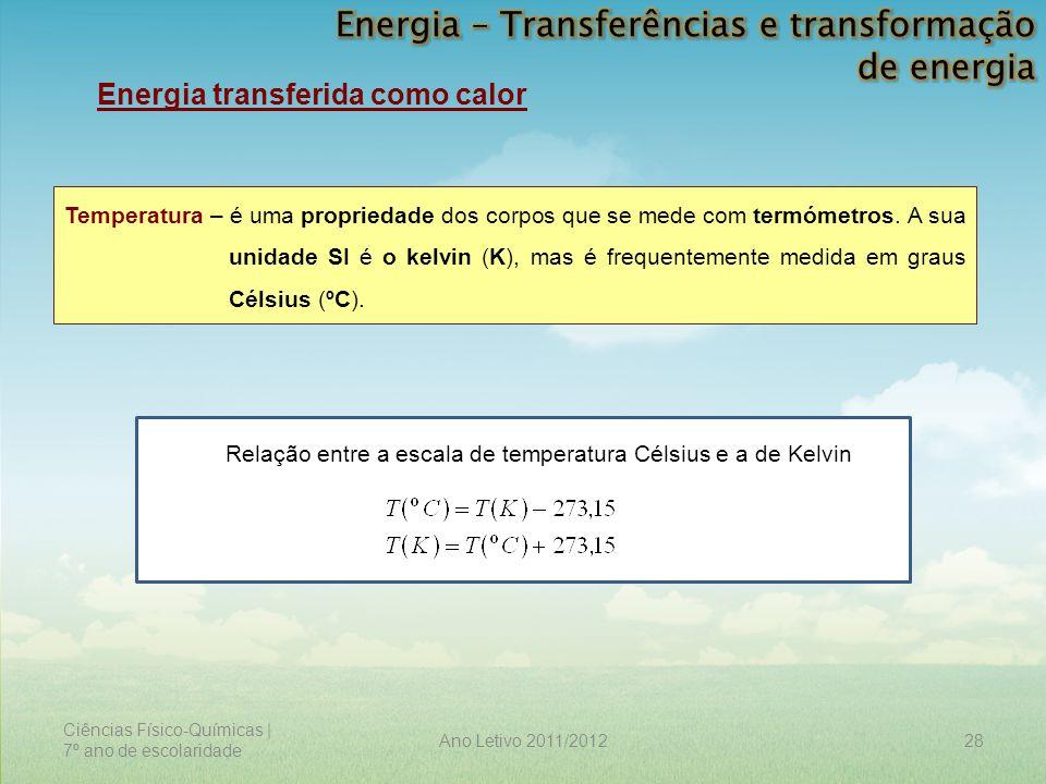 Ciências Físico-Químicas | 7º ano de escolaridade 28Ano Letivo 2011/2012 Energia transferida como calor Temperatura – é uma propriedade dos corpos que