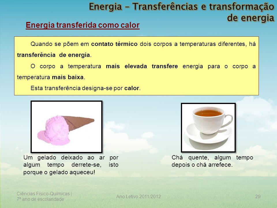 Ciências Físico-Químicas | 7º ano de escolaridade 29Ano Letivo 2011/2012 Energia transferida como calor Quando se põem em contato térmico dois corpos