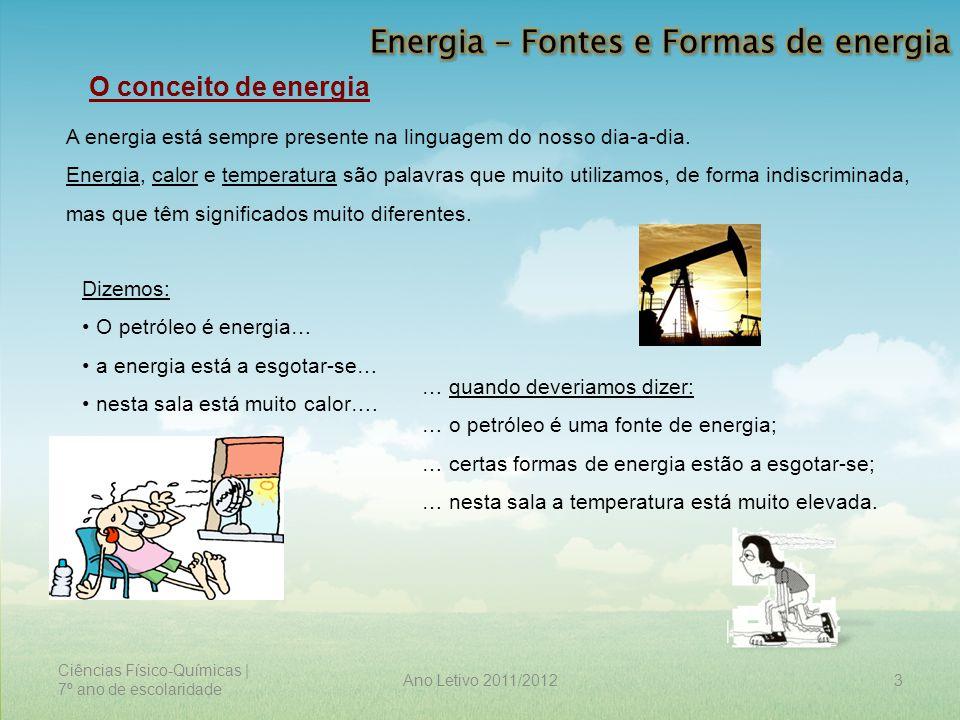 Ciências Físico-Químicas | 7º ano de escolaridade 14Ano Letivo 2011/2012 Formas de energia A energia é uma só e só assume duas formas fundamentais designadas por: Energia cinética (E c ) Energia potencial (E p ) É a forma de energia associada ao movimento e depende da velocidade (v) a que o corpo se desloca e da sua massa (m).
