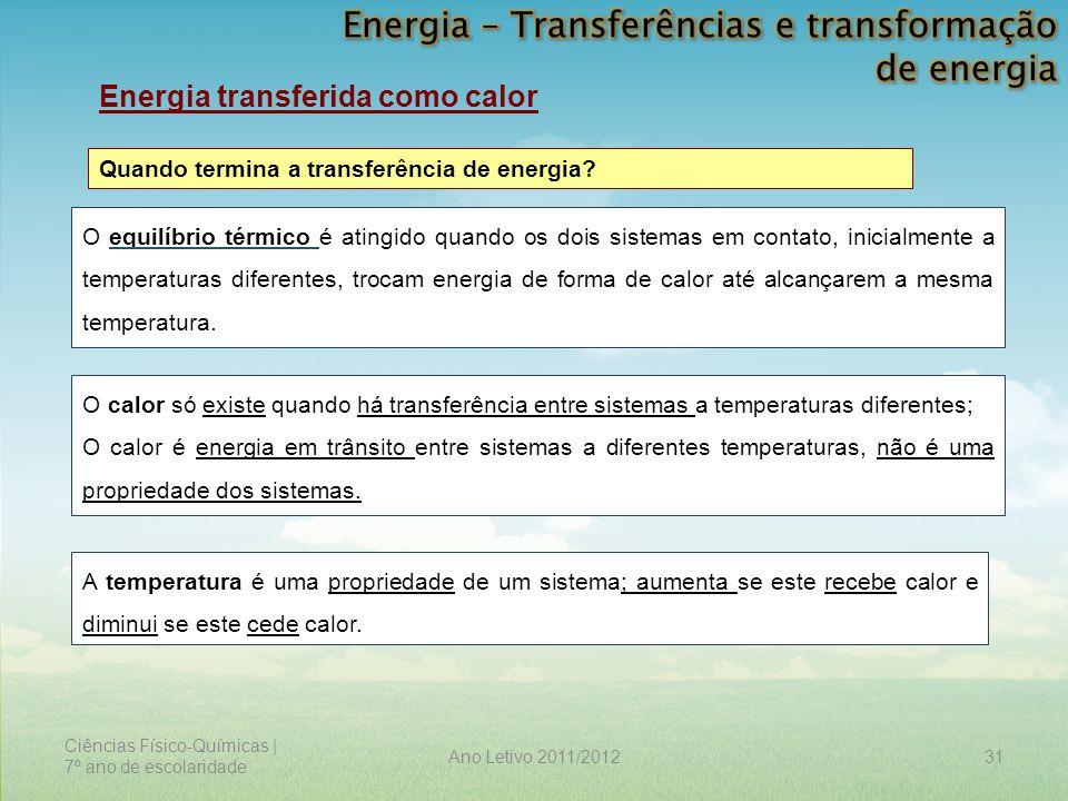 Ciências Físico-Químicas | 7º ano de escolaridade 31Ano Letivo 2011/2012 Energia transferida como calor Quando termina a transferência de energia? O e