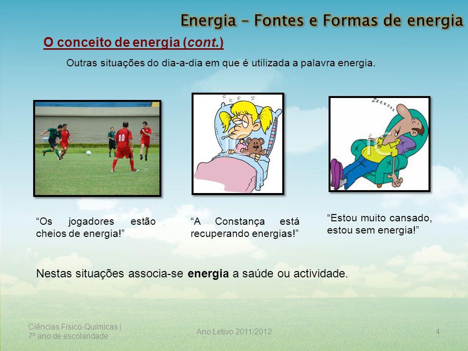 Ciências Físico-Químicas | 7º ano de escolaridade 4Ano Letivo 2011/2012 O conceito de energia (cont.) Outras situações do dia-a-dia em que é utilizada