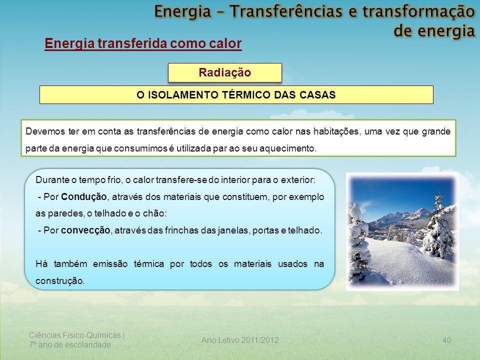 Ciências Físico-Químicas | 7º ano de escolaridade 40Ano Letivo 2011/2012 Energia transferida como calor Radiação O ISOLAMENTO TÉRMICO DAS CASAS Devemo