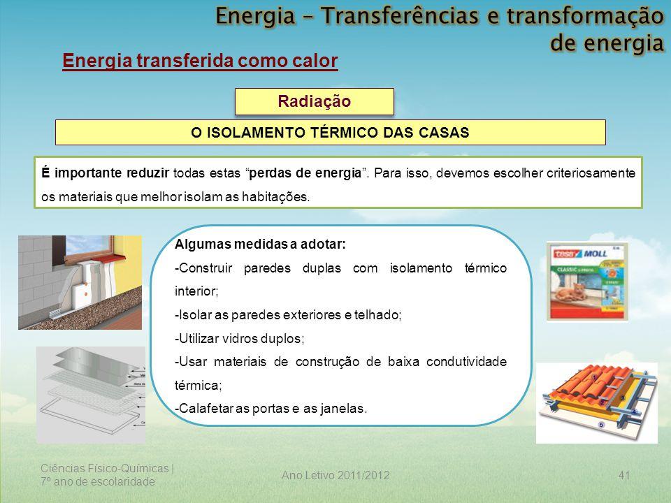 Ciências Físico-Químicas | 7º ano de escolaridade 41Ano Letivo 2011/2012 Energia transferida como calor Radiação O ISOLAMENTO TÉRMICO DAS CASAS Alguma