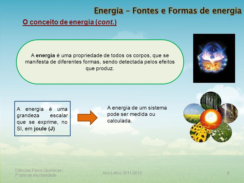 Ciências Físico-Químicas | 7º ano de escolaridade 6Ano Letivo 2011/2012 O conceito de energia (cont.) A energia é uma propriedade de todos os corpos,