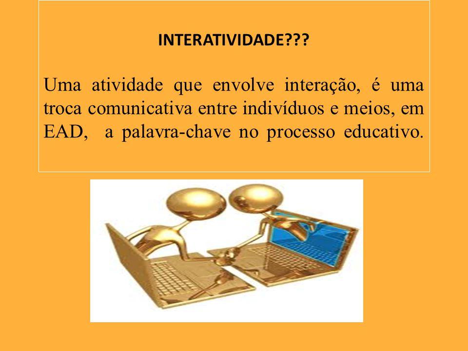 INTERATIVIDADE??? Uma atividade que envolve interação, é uma troca comunicativa entre indivíduos e meios, em EAD, a palavra-chave no processo educativ