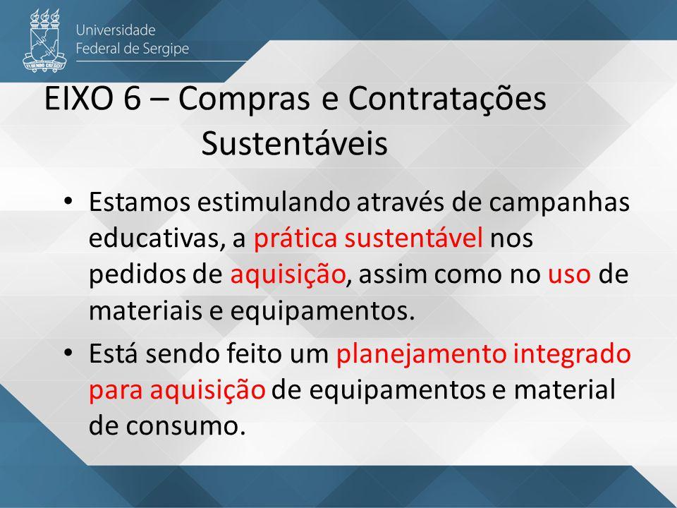 EIXO 6 – Compras e Contratações Sustentáveis Estamos estimulando através de campanhas educativas, a prática sustentável nos pedidos de aquisição, assim como no uso de materiais e equipamentos.