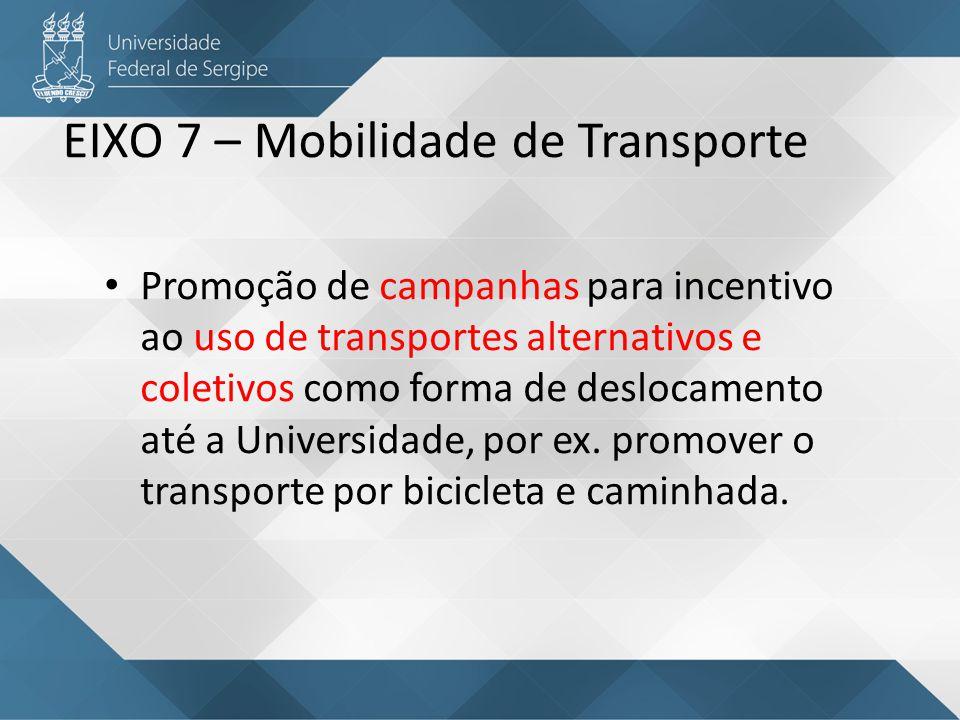 EIXO 7 – Mobilidade de Transporte Promoção de campanhas para incentivo ao uso de transportes alternativos e coletivos como forma de deslocamento até a