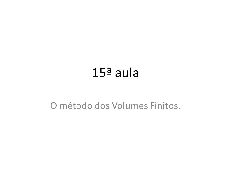 15ª aula O método dos Volumes Finitos.