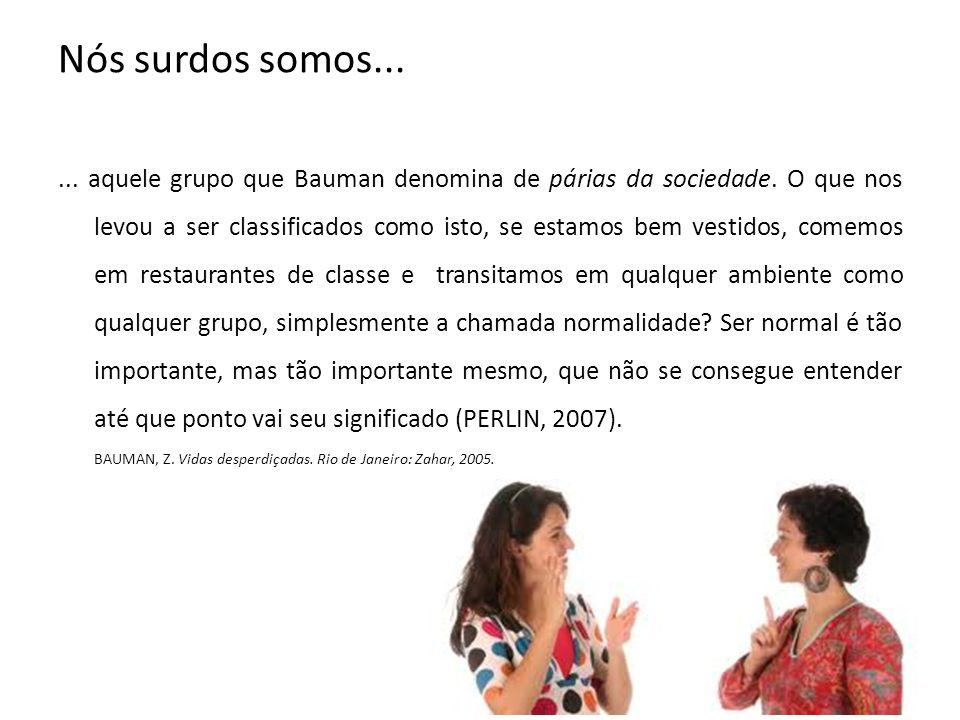 Nós surdos somos...... aquele grupo que Bauman denomina de párias da sociedade. O que nos levou a ser classificados como isto, se estamos bem vestidos