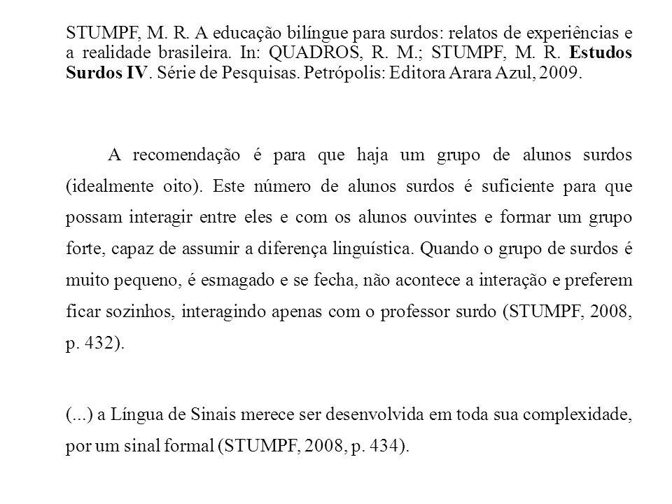 STUMPF, M. R. A educação bilíngue para surdos: relatos de experiências e a realidade brasileira. In: QUADROS, R. M.; STUMPF, M. R. Estudos Surdos IV.