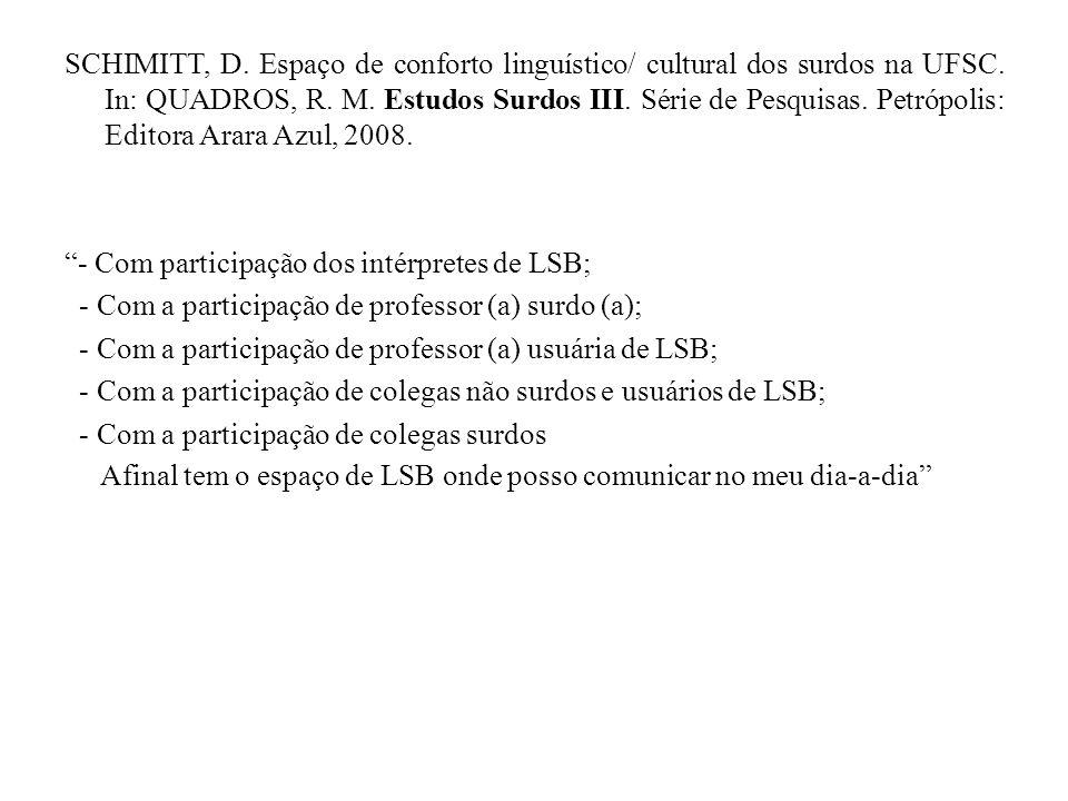 SCHIMITT, D. Espaço de conforto linguístico/ cultural dos surdos na UFSC. In: QUADROS, R. M. Estudos Surdos III. Série de Pesquisas. Petrópolis: Edito