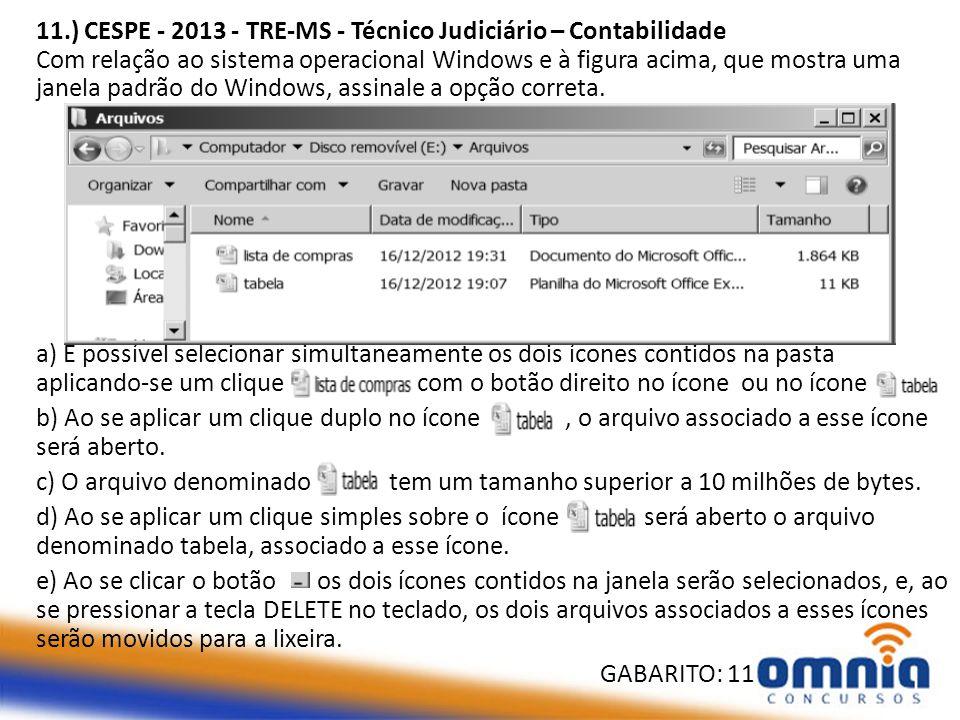 12.) CESPE - 2013 - TRE-MS - Analista Judiciário - Conhecimentos Básicos - Cargos 1 e 3 Com referência aos ambientes Linux e Windows, assinale a opção correta.
