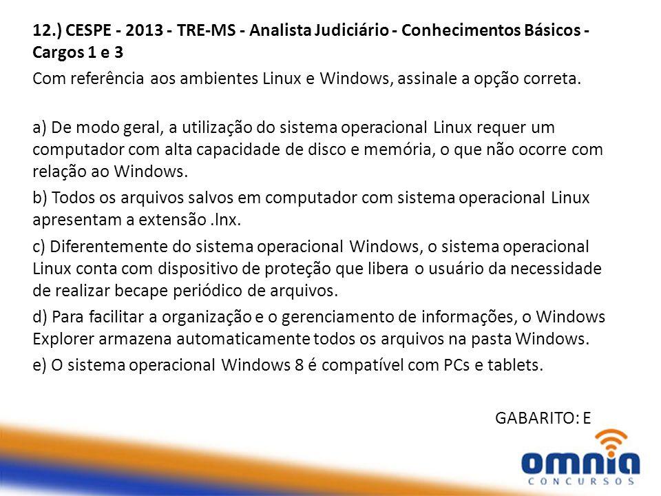 12.) CESPE - 2013 - TRE-MS - Analista Judiciário - Conhecimentos Básicos - Cargos 1 e 3 Com referência aos ambientes Linux e Windows, assinale a opção