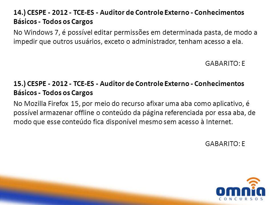 14.) CESPE - 2012 - TCE-ES - Auditor de Controle Externo - Conhecimentos Básicos - Todos os Cargos No Windows 7, é possível editar permissões em deter