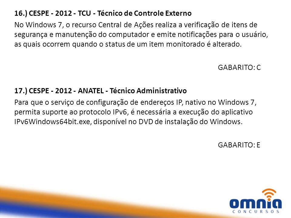 16.) CESPE - 2012 - TCU - Técnico de Controle Externo No Windows 7, o recurso Central de Ações realiza a verificação de itens de segurança e manutençã