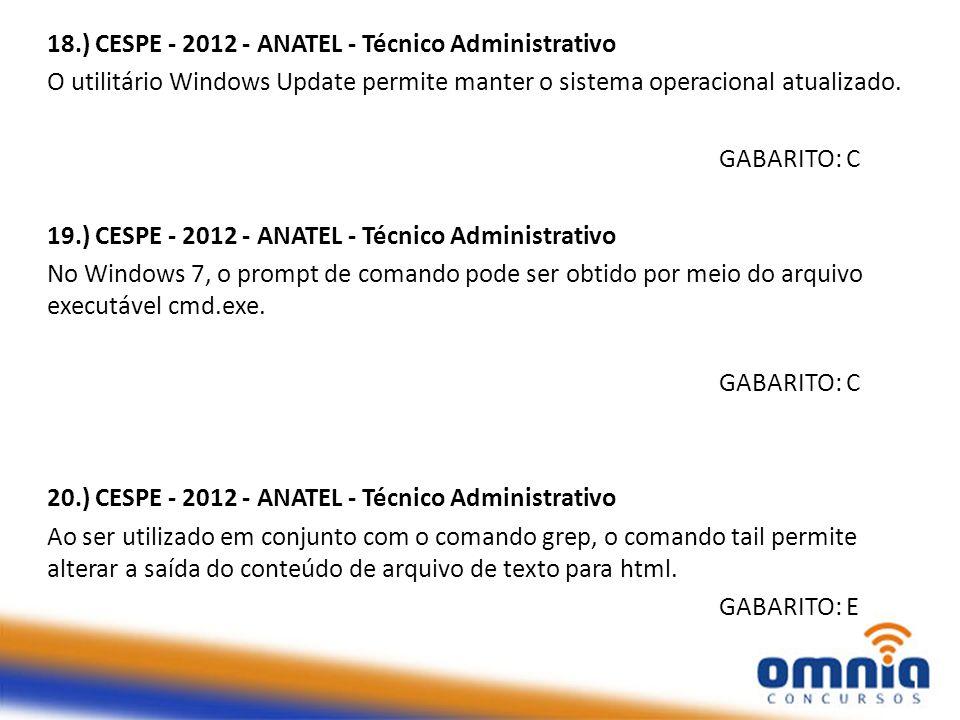 18.) CESPE - 2012 - ANATEL - Técnico Administrativo O utilitário Windows Update permite manter o sistema operacional atualizado. GABARITO: C 19.) CESP