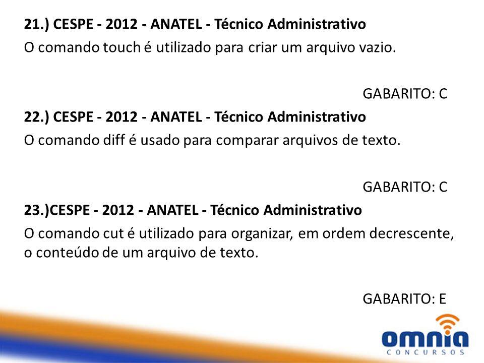 21.) CESPE - 2012 - ANATEL - Técnico Administrativo O comando touch é utilizado para criar um arquivo vazio. GABARITO: C 22.) CESPE - 2012 - ANATEL -