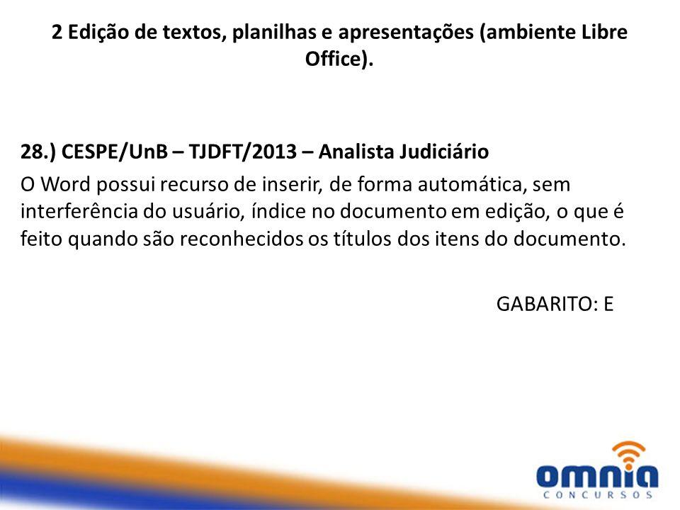 2 Edição de textos, planilhas e apresentações (ambiente Libre Office). 28.) CESPE/UnB – TJDFT/2013 – Analista Judiciário O Word possui recurso de inse